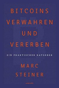 Bitcoin aufbewahren vererben Marc Steiner